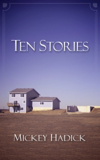 Ten Stories by Mickey Hadick