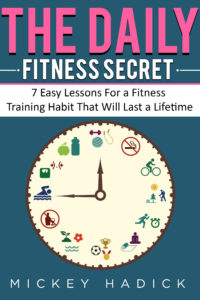 The Daily Fitness Secret by Mickey Hadick